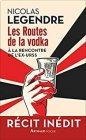 Les routes de la vodka - N.Legendre - Fait soif...