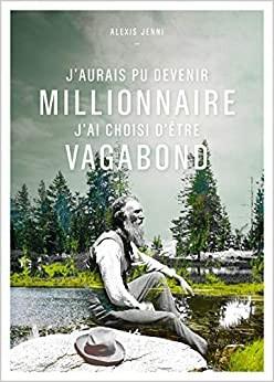 j.aurais.pu.devenir.millionnaire.j.ai.choisi.d.ei.tre.vagabond.alexis.jenni
